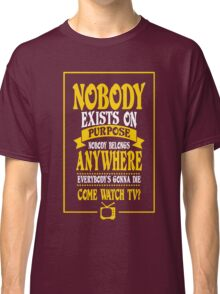 Nobody Exists on Purpose funny nerd geek geeky Classic T-Shirt