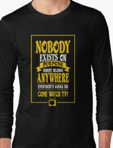 Nobody Exists on Purpose funny nerd geek geeky Long Sleeve T-Shirt