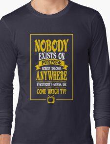 Nobody Exists on Purpose funny nerd geek geeky Long Sleeve T-Shirt