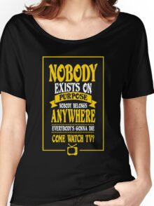 Nobody Exists on Purpose funny nerd geek geeky Women's Relaxed Fit T-Shirt