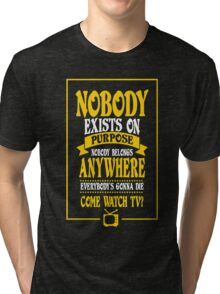 Nobody Exists on Purpose funny nerd geek geeky Tri-blend T-Shirt