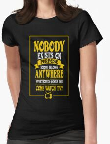 Nobody Exists on Purpose funny nerd geek geeky Womens Fitted T-Shirt