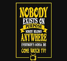 Nobody Exists on Purpose funny nerd geek geeky Unisex T-Shirt