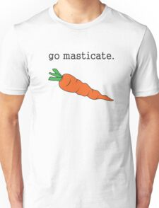 go masticate. (carrot) Unisex T-Shirt