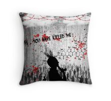 Life , you have killed me Throw Pillow