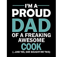 I'M A PROUD DAD OF FREAKING AWESOME COOK Photographic Print
