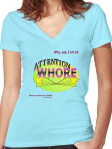 Why, Yes,  I AM an attention whore = ) Women's Fitted V-Neck T-Shirt
