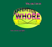 Why, Yes,  I AM an attention whore = ) Womens Fitted T-Shirt
