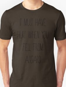 It Must Have Hurt When You Fell From Asgard Unisex T-Shirt