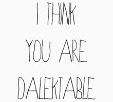 I Think You Are Dalektable by rexannakay