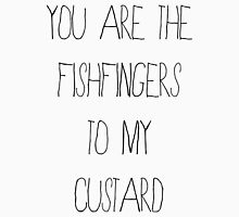You Are The Fishfingers To My Custard Unisex T-Shirt
