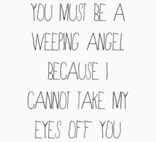 You Must Be A Weeping Angel... by rexannakay