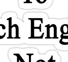I'm Here To Teach English Not To Babysit Sticker