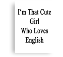 I'm That Cute Girl Who Loves English Canvas Print