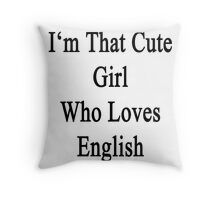 I'm That Cute Girl Who Loves English Throw Pillow