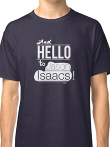 And hello to Jason Isaacs Classic T-Shirt