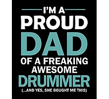 I'M A PROUD DAD OF FREAKING AWESOME DRUMMER Photographic Print
