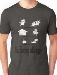 Make Something and Be Happy Unisex T-Shirt