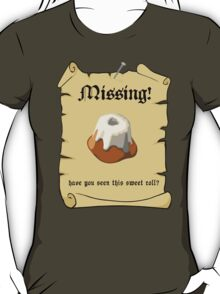 Where is my sweet roll? T-Shirt