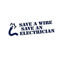 SAVE A WIRE SAVE AN ELECTRICIAN Photographic Print