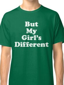 But My Girls Different Classic T-Shirt