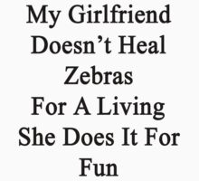 My Girlfriend Doesn't Heal Zebras For A Living She Does It For Fun by supernova23