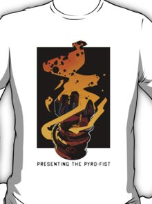 Presenting The PYRO-FIST T-Shirt