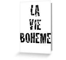 La Vie Boheme - Rent - Black Typography design Greeting Card