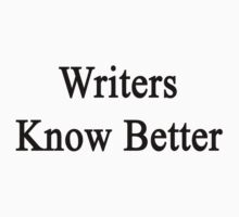 Writers Know Better by supernova23