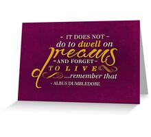 Does Not Do to Dwell on Dreams Greeting Card