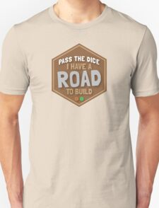PASS THE DICE I have a road to build (funny board game art) Unisex T-Shirt