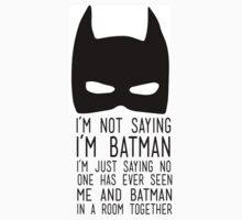 I'm Not Saying I'm Batman by Look Human