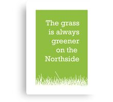 The grass is always greener on the Northside.  Canvas Print