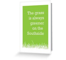 The grass is always greener on the Southside. Greeting Card