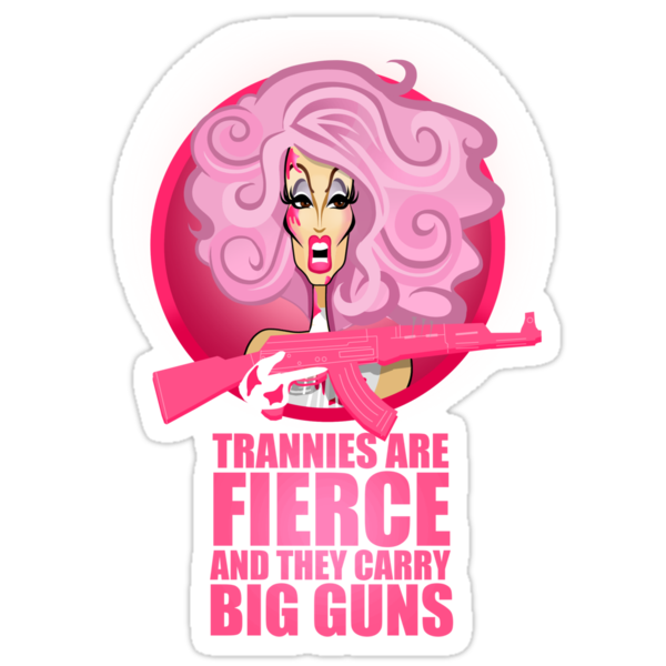 Trannies Are Fierce by anthxny