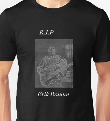 R.I.P. Erik Braunn Unisex T-Shirt