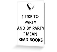 I like to party... and by party I mean read books Greeting Card