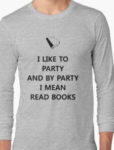 I like to party... and by party I mean read books Long Sleeve T-Shirt