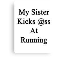 My Sister Kicks Ass At Running Canvas Print