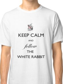 Keep Calm and follow the White Rabbit  Classic T-Shirt