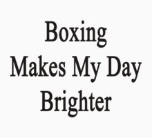 Boxing Makes My Day Brighter by supernova23