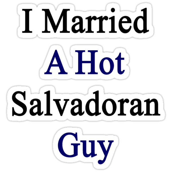 I Married A Hot Salvadoran Guy by supernova23