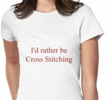 I'd Rather Be Cross Stitching Womens Fitted T-Shirt