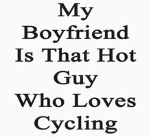 My Boyfriend Is That Hot Guy Who Loves Cycling by supernova23