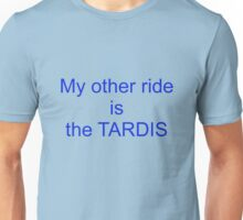My Other Ride Is The TARDIS Unisex T-Shirt