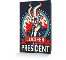 Lucifer For President! Greeting Card