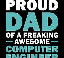 I'M A Proud Dad Of A Freaking Awesome Computer Engineer And Yes She Bought Me This by aestheticarts