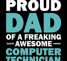 I'M A Proud Dad Of A Freaking Awesome Computer Technician And Yes She Bought Me This by aestheticarts