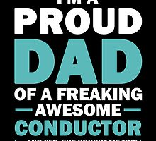 I'M A Proud Dad Of A Freaking Awesome Conductor And Yes She Bought Me This by aestheticarts