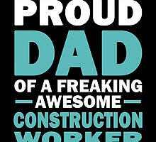 I'M A Proud Dad Of A Freaking Awesome Construction Worker And Yes She Bought Me This by aestheticarts